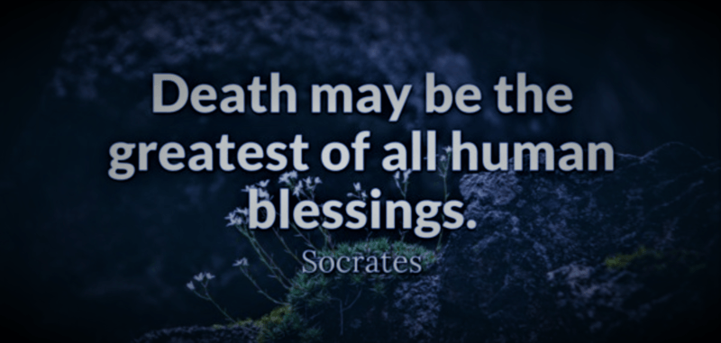 Death May be the Greatest of all Human Blessings