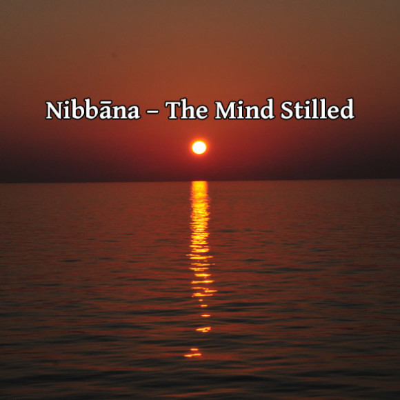 Nibbana is The Mind Stilled